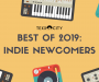 Best Of 2019: Indie Newcomers