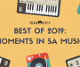 Best Of 2019: Moments In SA Music