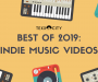 Best Of 2019: Indie Music Videos